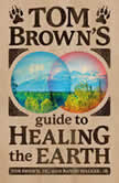 Tom Brown's Guide to Healing the Earth, Tom Brown, Jr.