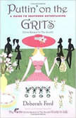 Puttin' on the Grits A Guide to Southern Entertaining, Deborah Ford