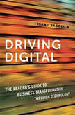 Driving Digital The Leader's Guide to Business Transformation Through Technology, Isaac Sacolick