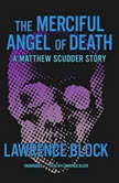 The Merciful Angel of Death A Matthew Scudder Story, Lawrence Block