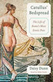 Catullus' Bedspread The Life of Rome's Most Erotic Poet, Daisy Dunn
