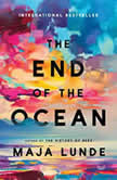 The End of the Ocean A Novel, Maja Lunde