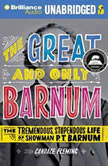 The Great and Only Barnum The Tremendous, Stupendous Life of Showman P. T. Barnum, Candace Fleming