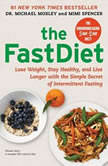 The FastDiet Lose Weight, Stay Healthy, and Live Longer with the Simple Secret of Intermittent Fasting, Michael Mosley