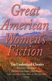 Great American Womens Fiction Ten Unabridged Classics, various authors