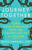 Journey Together Turn Your Marriage into the Adventure of a Lifetime, David Hawkins