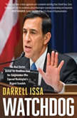 Watchdog The Real Stories Behind the Headlines from the Congressman Who Exposed Washington's Biggest Scandals, Darrell Issa