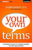 Your Own Terms A Woman's Guide to Taking Charge of Any Negotiation, Yasmin Davidds, PsyD