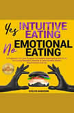 Yes INTUITIVE EATING | No EMOTIONAL EATING A Pragmatic Non-Diet Program for Healthy Relationship with Food. Fix Eating Disorders, Improve & Learn Healthy Habits. Stop Emotional Binge. NEW VERSION, EVELYN HARRISON