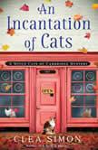Incantation of Cats, An, Clea Simon