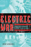 Electric War, The Edison, Tesla, Westinghouse, and the Race to Light the World, Mike Winchell