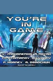 You're in Game!: LitRPG Stories from Bestselling Authors, Michael Atamanov