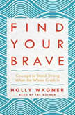 Find Your Brave Courage to Stand Strong When the Waves Crash In, Holly Wagner