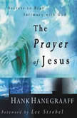 The Prayer of Jesus Secrets of Real Intimacy with God, Hank Hanegraaff