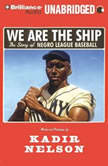 We Are the Ship The Story of Negro League Baseball, Kadir Nelson