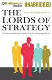 The Lords of Strategy The Secret Intellectual History of the New Corporate World, Walter Kiechel III