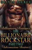 Billionaire Romance The Billionaire Rockstar Part 2 Subconscious Desires Alpha Billionaire Romance Contemporary Romance