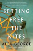 Setting Free the Kites, Alex George