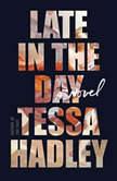 Late in the Day A Novel, Tessa Hadley