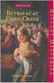 Betrayal at Cross Creek (American Girl History Mysteries), Kathleen Ernst