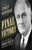Final Victory FDRs Extraordinary World War II Presidential Campaign, Stanley Weintraub