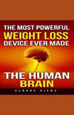 The Most Powerful Weight Loss Device Ever Made The Human Brain