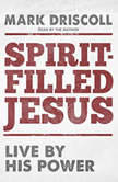 Spirit-Filled Jesus Live By His Power, Mark Driscoll