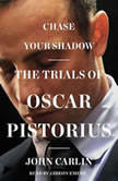 Chase Your Shadow The Trials of Oscar Pistorius, John Carlin