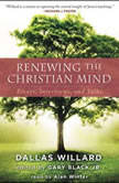 Renewing the Christian Mind Essays, Interviews, and Talks, Dallas Willard