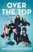 Over the Top A Raw Journey to Self-Love, Jonathan Van Ness