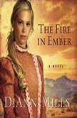 The Fire in Ember, DiAnn Mills