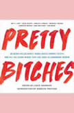 Pretty Bitches On Being Called Crazy, Angry, Bossy, Frumpy, Feisty, and All the Other Words That Are Used to Undermine Women, Lizzie Skurnick