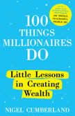 100 Things Millionaires Do Little Lessons in Creating Wealth, Nigel Cumberland