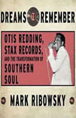 Dreams to Remember Otis Redding, Stax Records, and the Transformation of Southern Soul, Mark Ribowsky