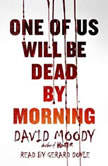 One of Us Will Be Dead by Morning, David Moody