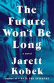 The Future Won't Be Long, Jarett Kobek