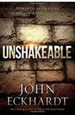 Unshakeable Dismantling Satan's Plan to Destroy Your Foundation, John Eckhardt