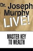 Master Key to Wealth Dr. Joseph Murphy LIVE!, Joseph Murphy