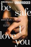 Be Safe I Love You, Cara Hoffman