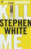 Kill Me, Stephen White