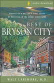 Best of Bryson City Tales Stories of a Doctor's First Years of Practice in the Smoky Mountains, Walt Larimore, MD