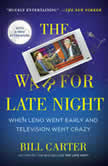 The War for Late Night When Leno Went Early and Television Went Crazy, Bill Carter