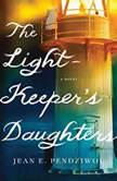 The Lightkeeper's Daughters A Novel, Jean E. Pendziwol