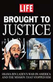 Brought to Justice Osama Bin Laden's War on America and the Mission that Stopped Him, Editors of Life Magazine