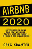 AIRBNB 2020 New strategies for making  quick money with airbnb. Practical guide with examples to follow to have a passive income, GREG KRAMTER