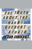 The Truth About the Harry Quebert Affair, Joel Dicker