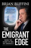 The Emigrant Edge How to Make It Big in America, Brian Buffini
