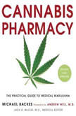 Cannabis Pharmacy The Practical Guide to Medical Marijuana -- Revised and Updated, Michael Backes