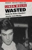 Wasted Inside the Robert Chambers-Jennifer Levin Murder, Linda Wolfe