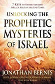 Unlocking the Prophetic Mysteries of Israel 7 Keys to Understanding Israel's Role in the End-Times, Jonathan Bernis